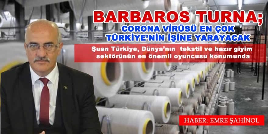 Barbaros Turna; Corona Virüsü en Çok Türkiye'nin işine yarayacak