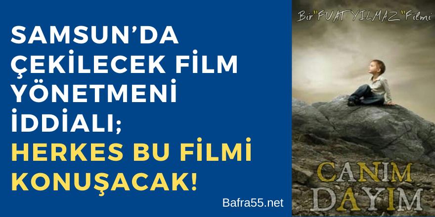 Samsun'da Çekilecek Film Yönetmeni İddialı; Herkes Bu Filmi Konuşacak!