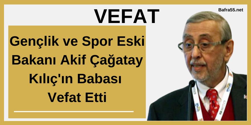 Gençlik ve Spor Bakanı Akif Çağatay Kılıç'ın Babası  Vefat Etti