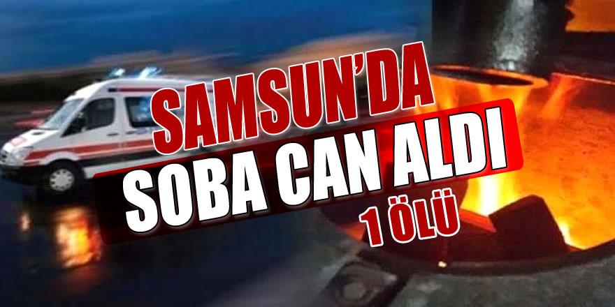 Samsun'da Soba Zehirlenmesi: 1 Ölü