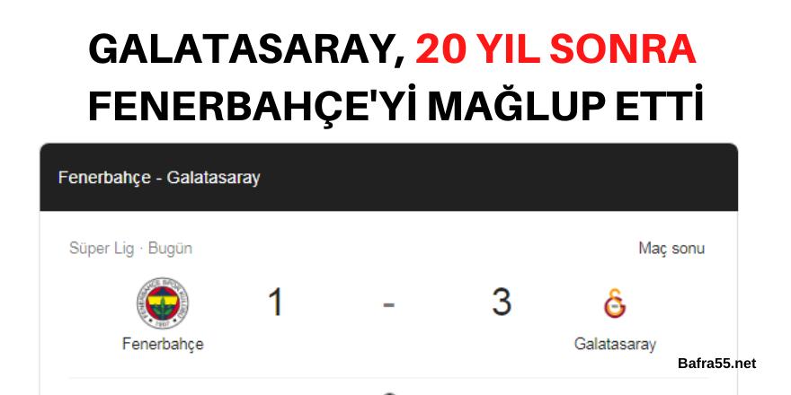 GALATASARAY, 20 YIL SONRA  FENERBAHÇE'Yİ MAĞLUP ETTİ!