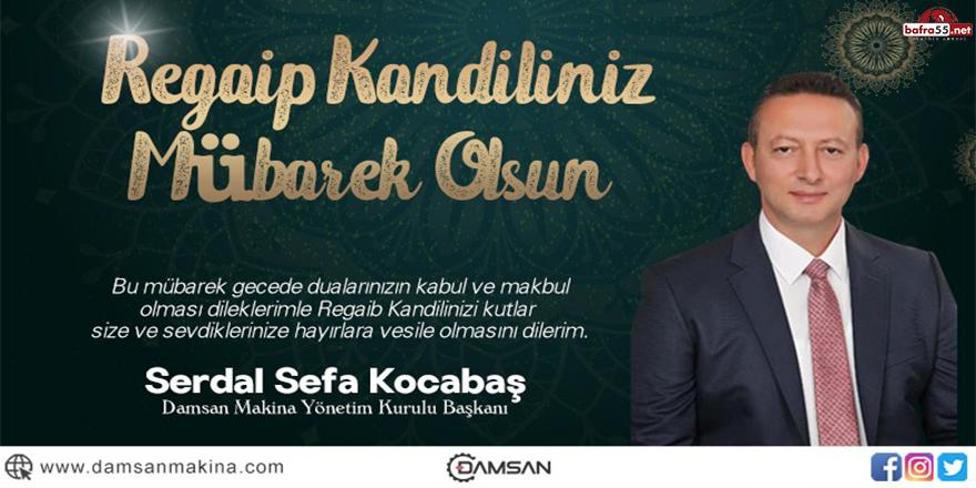 Damsan Makina Sanayi Yönetim Kurulu Başkanı Serdal Sefa Kocabaş Regaip Kandili Mesajı