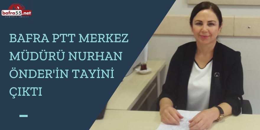 Bafra Ptt Merkez Müdürü Nurhan Önder'in Tayini Çıktı