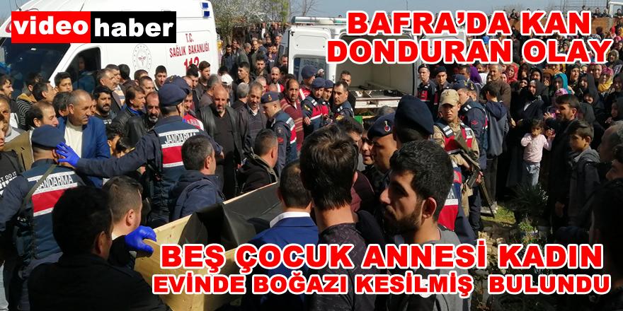 BAFRA'DA DEHŞET! EVİNDE BOĞAZI KESİLMİŞ BULUNDU..