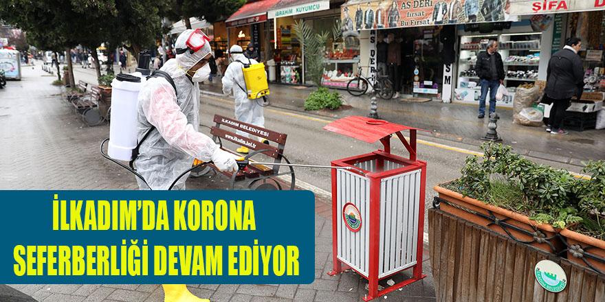 İLKADIM'DA KORONA SEFERBERLİĞİ DEVAM EDİYOR