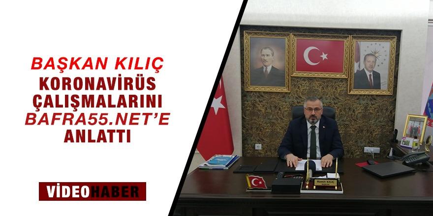 Başkan Kılıç, Koronavirüs ile ilgili çalışmaları bafra55.net'e Konuştu