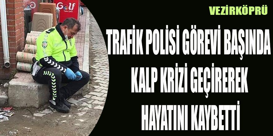 TRAFİK POLİSİ GÖREVİ BAŞINDA KALP KRİZİ GEÇİREREK HAYATINI KAYBETTİ