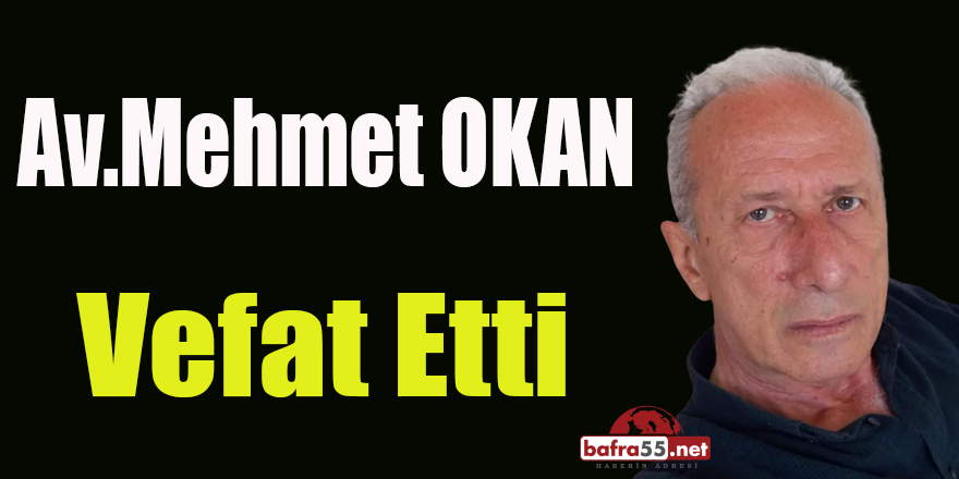 Av.Mehmet Okan Vefat Etti