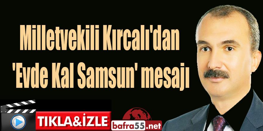 Milletvekili Kırcalı'dan 'Evde Kal ' mesajı