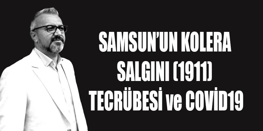 SAMSUN'UN KOLERA SALGINI (1911) TECRÜBESİ ve COVİD19