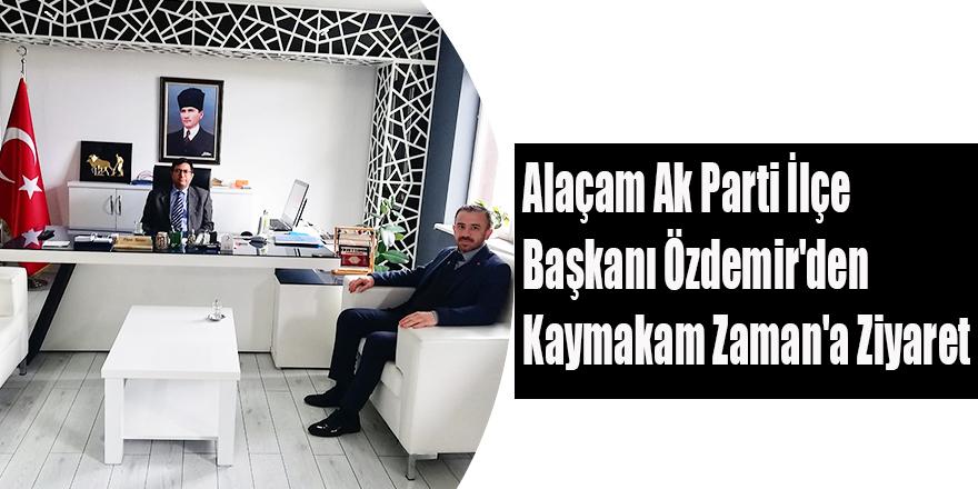 Alaçam Ak Parti İlçe  Başkanı Özdemir'den  Kaymakam Zaman'a Ziyaret