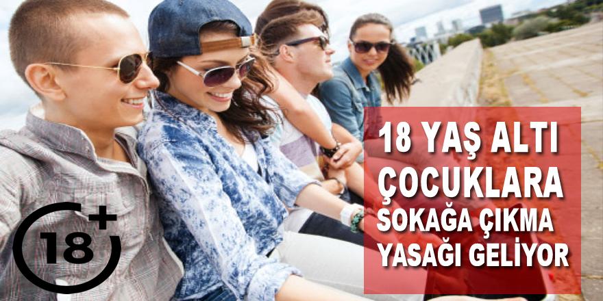 18 Yaş Altı Çocuklara Sokağa Çıkma Yasağı Geliyor