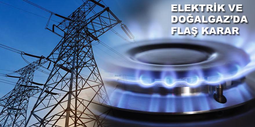 Elektrik ve doğalgaz faturalarında Flaş Karar