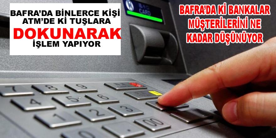 Bafra'da ki ATM'ler Ne Kadar Sağlıklı