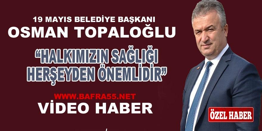 """Osman Topaloğlu;""""Halkımızın Sağlığı Her şeyden Önemlidir"""""""