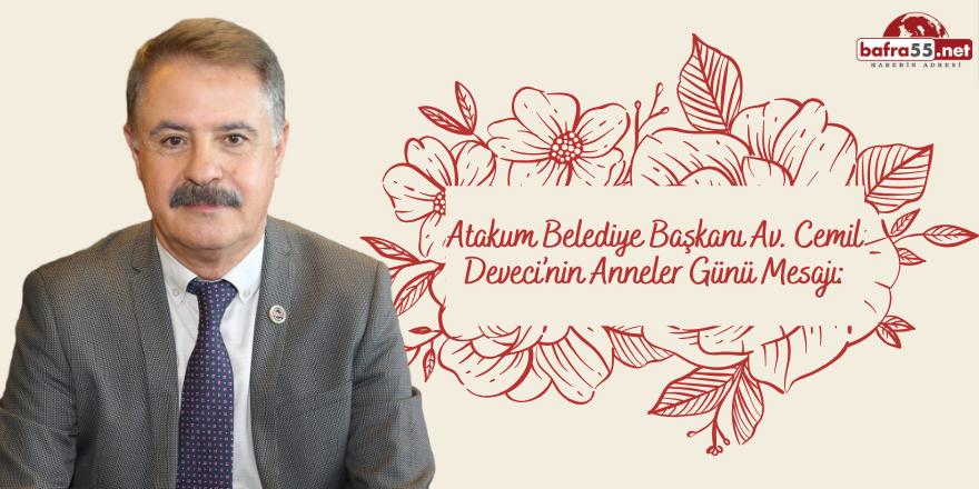 Atakum Belediye Başkanı Av. Cemil Deveci'nin Anneler Günü mesajı