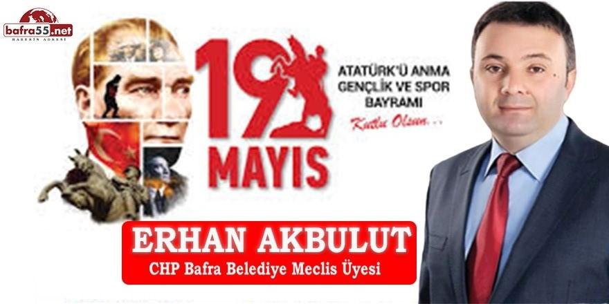 CHP  MECLİS ÜYESİ ERHAN AKBULUT'UN 19 MAYIS MESAJI