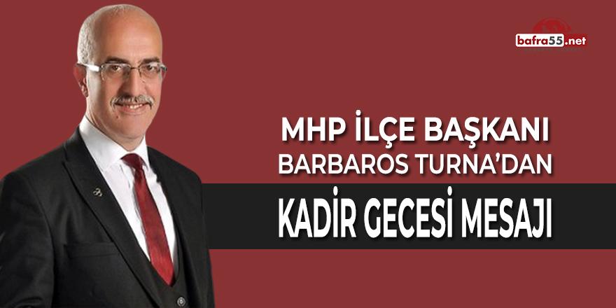 MHP Bafra İlçe Başkanı Barbaros Turna Kadir Gecesi Mesajı