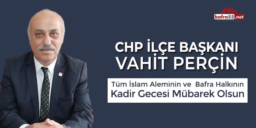 CHP Bafra İlçe Başkanı Vahit Perçin'den Kadir Gecesi Mesajı