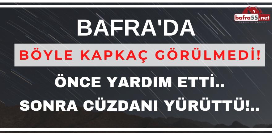 BAFRA'DA BÖYLE KAPKAÇ GÖRÜLMEDİ!..