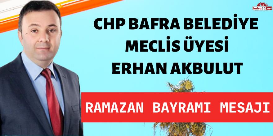 CHP  MECLİS ÜYESİ ERHAN AKBULUT'UN BAYRAM MESAJI