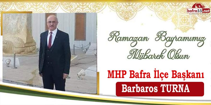 MHP Bafra İlçe Başkanı Barbaros Turna'dan Bayram Mesajı