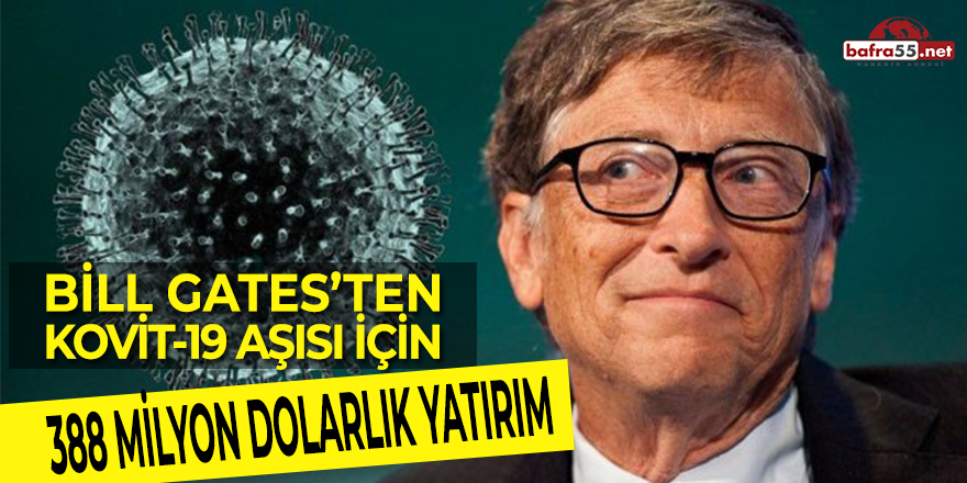 Bill Gates'ten Kovit-19 Aşısı İçin 388 Milyon Dolarlık Yatırım
