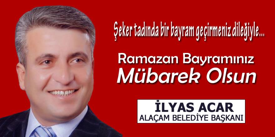 Alaçam Belediye Başkanı İlyas Acar'dan Ramazan Bayramı Mesajı