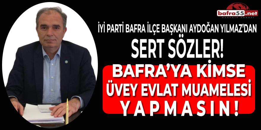 """Aydoğan Yılmaz: """"Bafra'ya Kimse Üvey Evlat Muamelesi Yapmasın!"""""""