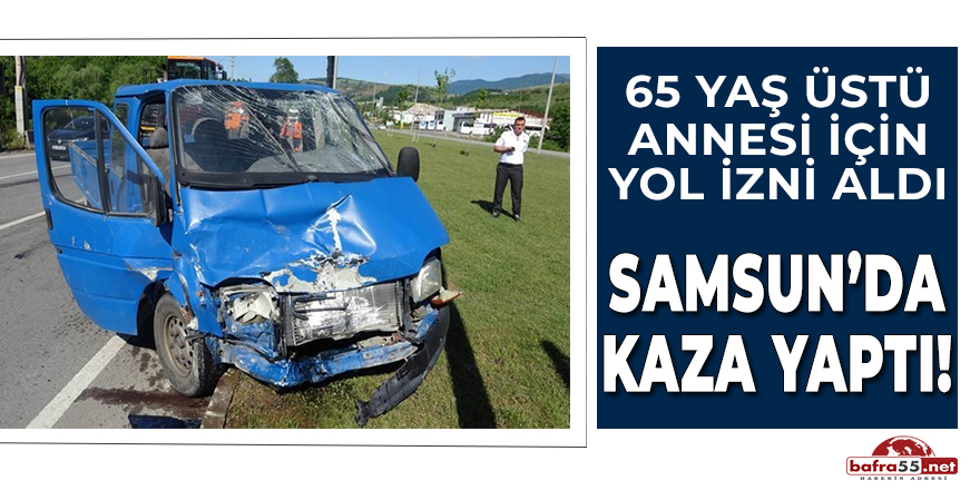 65 Yaş Üstü Annesi ile Samsun'da Kaza Yaptı!
