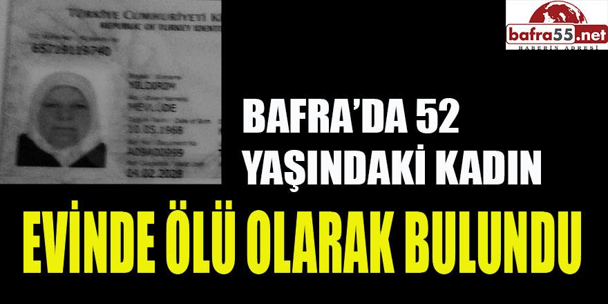 BAFRA'DA 52 YAŞINDA BİR  KADIN EVİNDE ÖLÜ BULUNDU