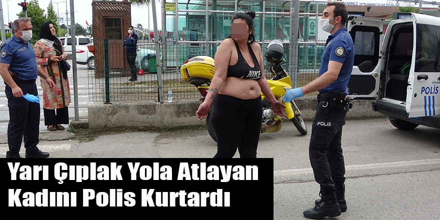 Yarı Çıplak Yola Atlayan Kadını Polis Kurtardı