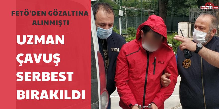GÖZALTINA ALINAN UZMAN ÇAVUŞ SERBEST BIRAKILDI