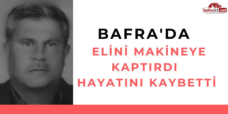 BAFRA'DA  ELİNİ MAKİNEYE KAPTIRDI! HAYATINI KAYBETTİ..