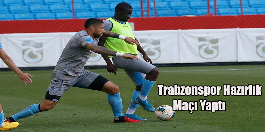 Trabzonspor Hazırlık Maçı Yaptı