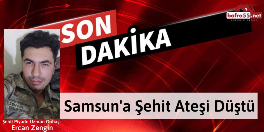 Samsun'a Şehit Ateşi Düştü