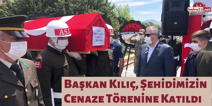 Başkan Kılıç, Şehidimizin Cenaze Törenine katıldı