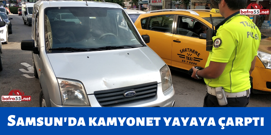 Samsun'da Kamyonet Yayaya Çarptı