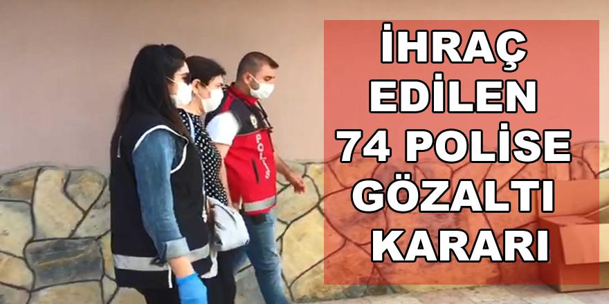 İhraç edilen 74 polise gözaltı kararı