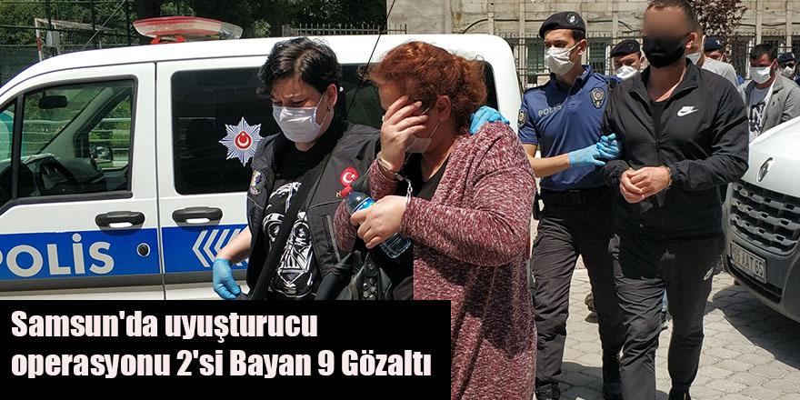 Samsun'da uyuşturucu operasyonu 2'si Bayan 9 Gözaltı