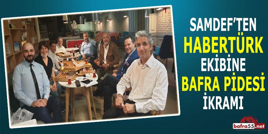 SAMDEF'ten Habertürk Ekibine Bafra Pidesi İkramı