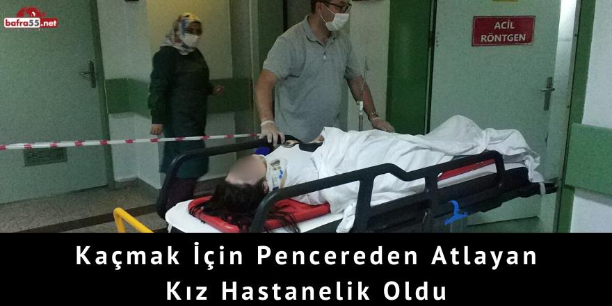 Kaçmak İçin Pencereden Atlayan Kız Hastanelik Oldu