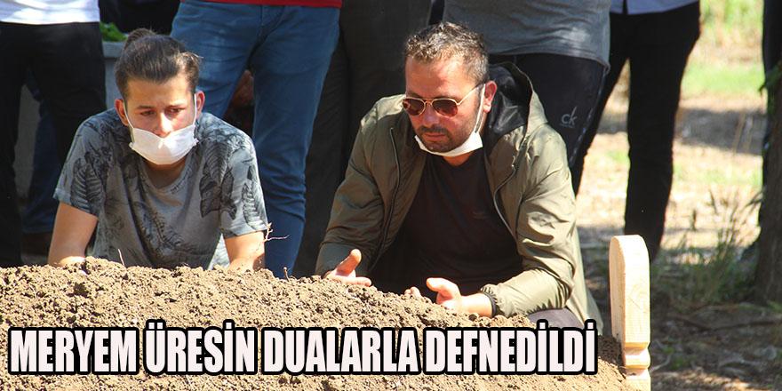 MERYEM ÜRESİN DUALARLA DEFNEDİLDİ