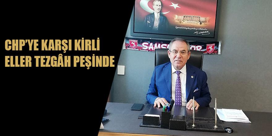 CHP'YE KARŞI KİRLİ ELLER TEZGÂH PEŞİNDE
