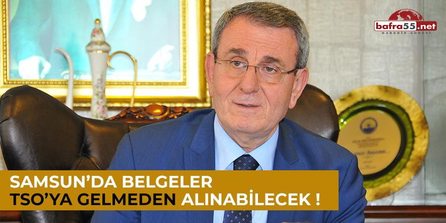 Samsun'da Belgeler TSO'ya Gelmeden Alınabilecek!