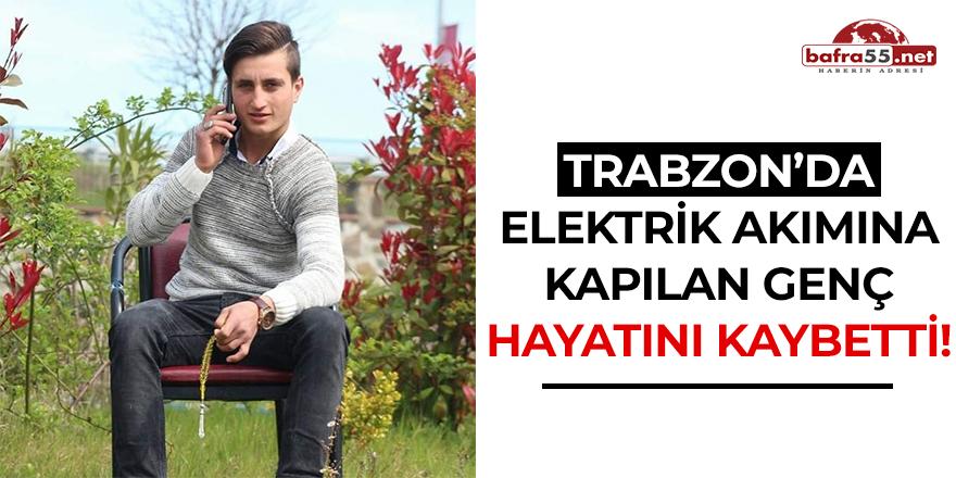 Trabzon'da Elektrik Akımına Kapılan Genç Hayatını Kaybetti!