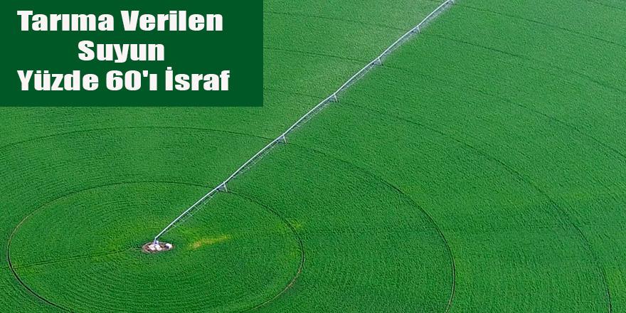 Tarıma Verilen Suyun Yüzde 60'ı İsraf