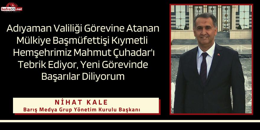 Barış Medya Grup İmtiyaz Sahibi Nihat Kale'den Vali Çuhadar'a tebrik mesajı