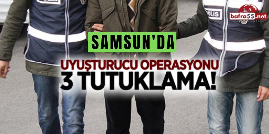 SAMSUN'DA UYUŞTURUCU OPERASYONU! 3 TUTUKLAMA..