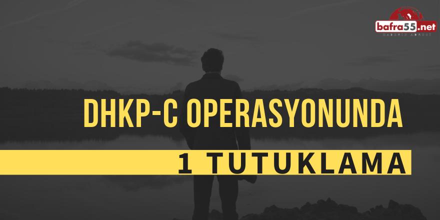 DHKP-C Operasyonunda  1 Kişi Tutuklandı